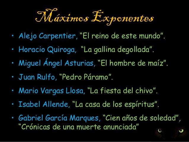 """Máximos Exponentes • Alejo Carpentier, """"El reino de este mundo"""". • Horacio Quiroga, """"La gallina degollada"""". • Miguel Ángel..."""