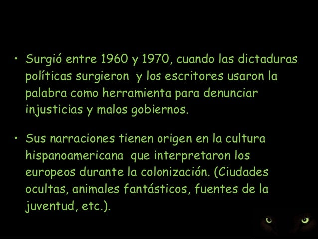 • Surgió entre 1960 y 1970, cuando las dictaduras políticas surgieron y los escritores usaron la palabra como herramienta ...