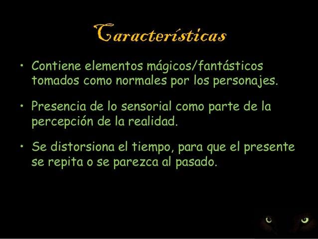 Características • Contiene elementos mágicos/fantásticos tomados como normales por los personajes. • Presencia de lo senso...