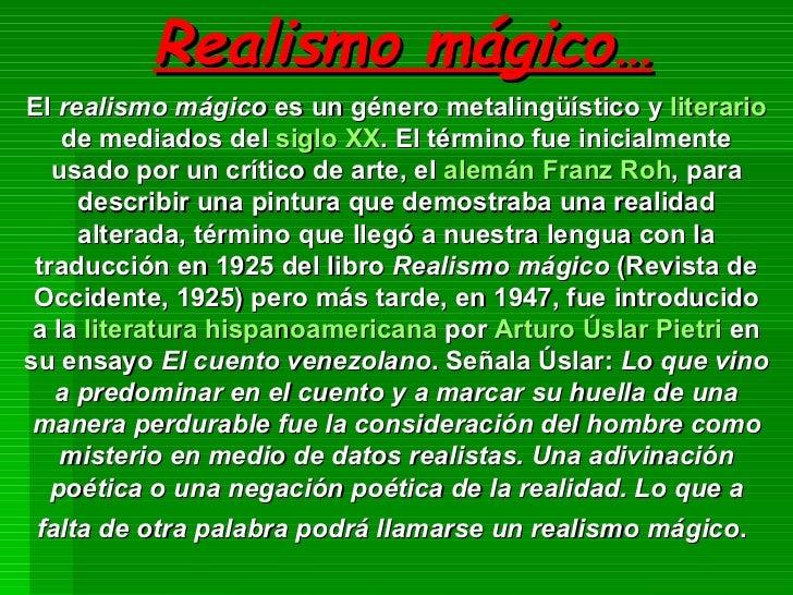 Realismo mágico… El  realismo mágico  es un género metalingüístico y  literario  de mediados del  siglo XX . El término fu...