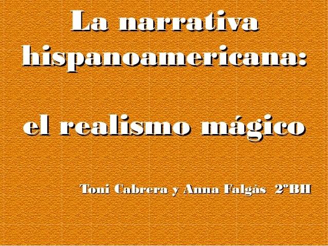 La narrativaLa narrativahispanoamericana:hispanoamericana:el realismo mágicoel realismo mágicoToni Cabrera y Anna Falgàs 2...