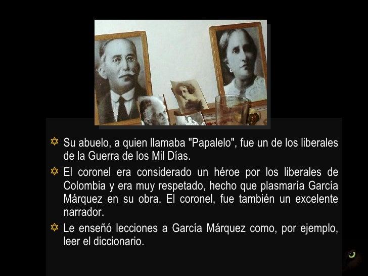  Tuvo una gran influencia en la política  e ideología por las historias de su  abuelo. En una entrevista, García Márquez...
