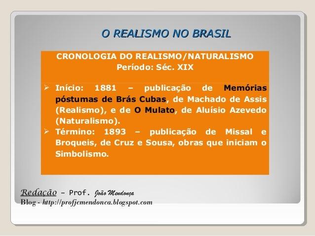Redação – Prof. João Mendonça Blog - http://profjcmendonca.blogspot.com O REALISMO NO BRASILO REALISMO NO BRASIL CRONOLOGI...