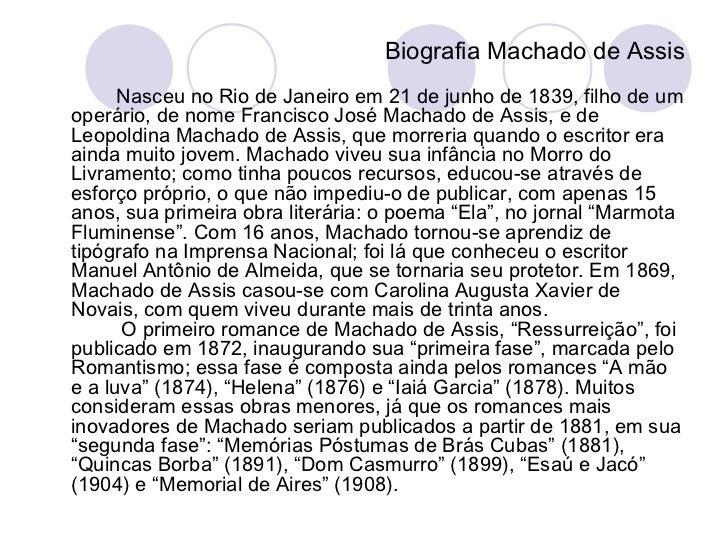 Nesses romances,Machado foge não só aosprincípios do Romantismo, mas cria novas formasliterárias que o tornam um dos maior...