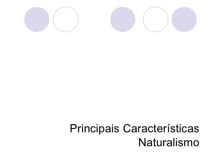 - Determinismo biológico;- Objetivismo científico;- Temas de patologia social;- Observação e análise da realidade...