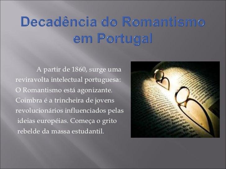 <ul><li>A partir de 1860, surge uma </li></ul><ul><li>reviravolta intelectual portuguesa:  </li></ul><ul><li>O Romantismo ...