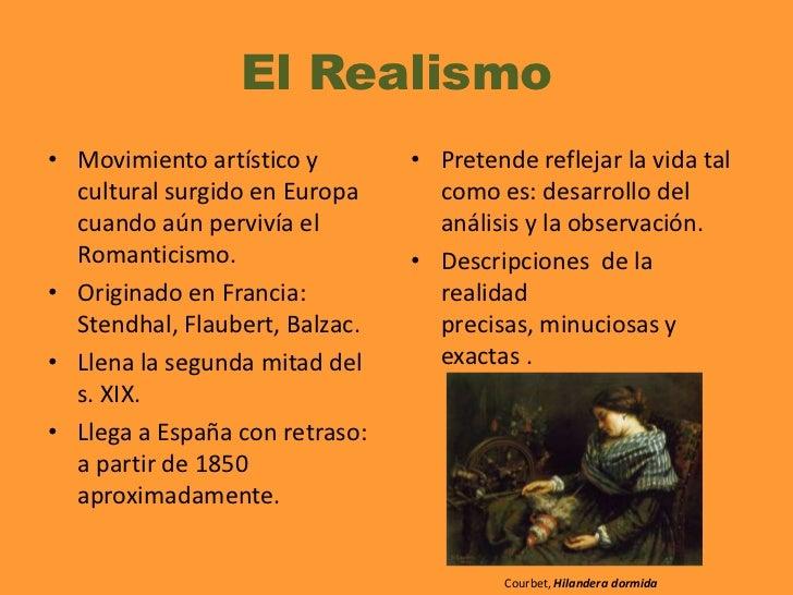 El Realismo<br />Movimiento artístico y cultural surgido en Europa cuando aún pervivía el Romanticismo. <br />Originado en...