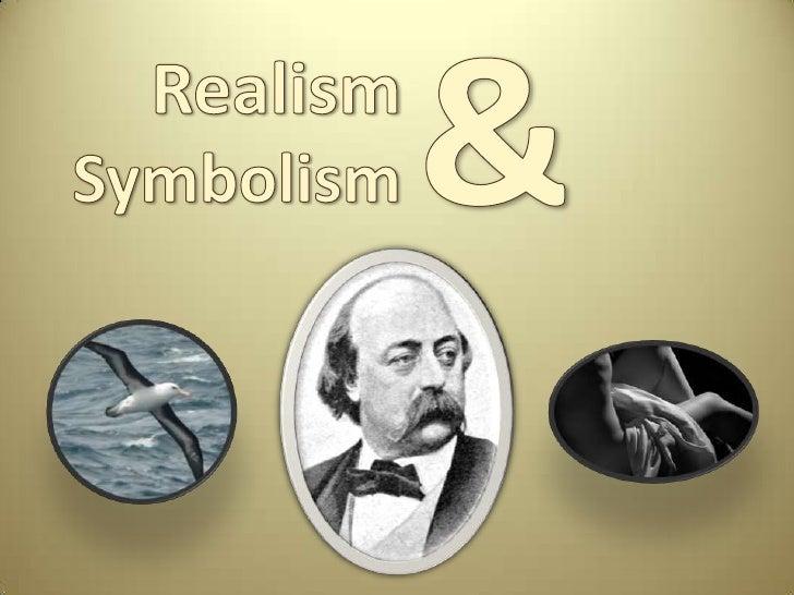&<br />Realism<br />Symbolism<br />