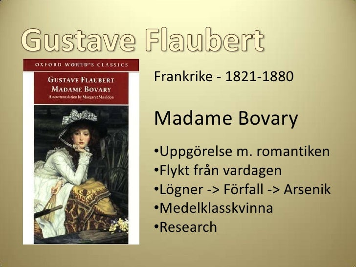 an analysis of the symbolism in madame bovary by gustave flaubert Analysis of the boat scene in gustave flaubert's madame bovary essay - an analysis of the boat scene in gustave flaubert's madame bovary as gustave flaubert wrote the novel madame bovary, he took special care to examine the relationship between literature and the effect on its readers his heroine emma.