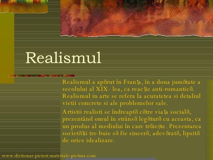 Realismul Realismul a apărut în Franţa, în a doua jumătate a secolului al XIX- lea, ca reacţie anti-romantică. Realismul i...