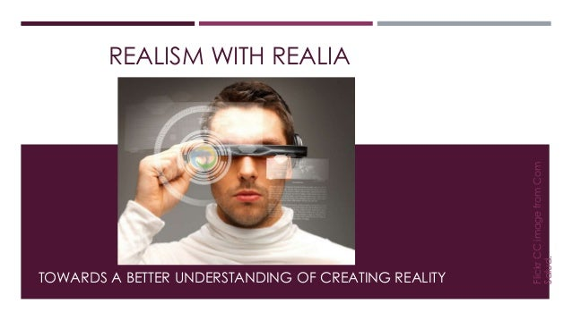 REALISM WITH REALIA  TOWARDS A BETTER UNDERSTANDING OF CREATING REALITY  Flickr CC image from Com  Salud.