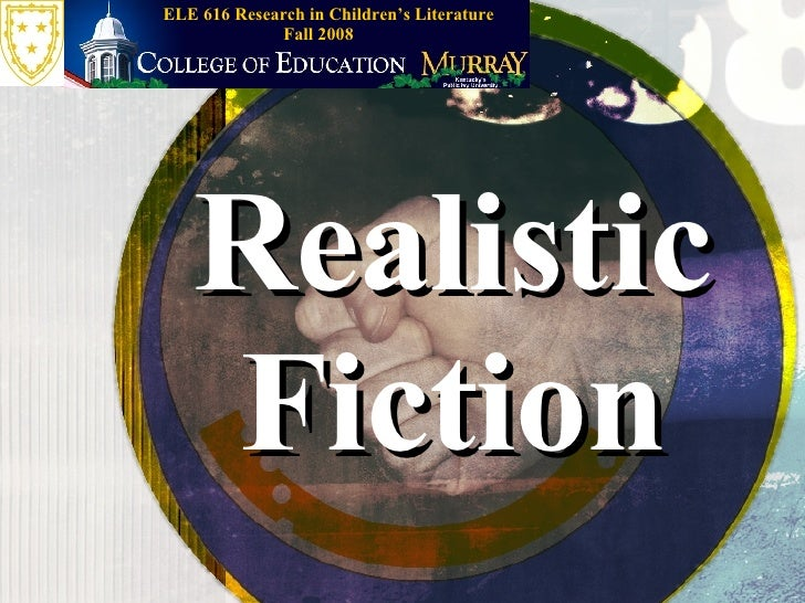 Realistic Fiction Fall 2008 ELE 616 Research in Children's Literature