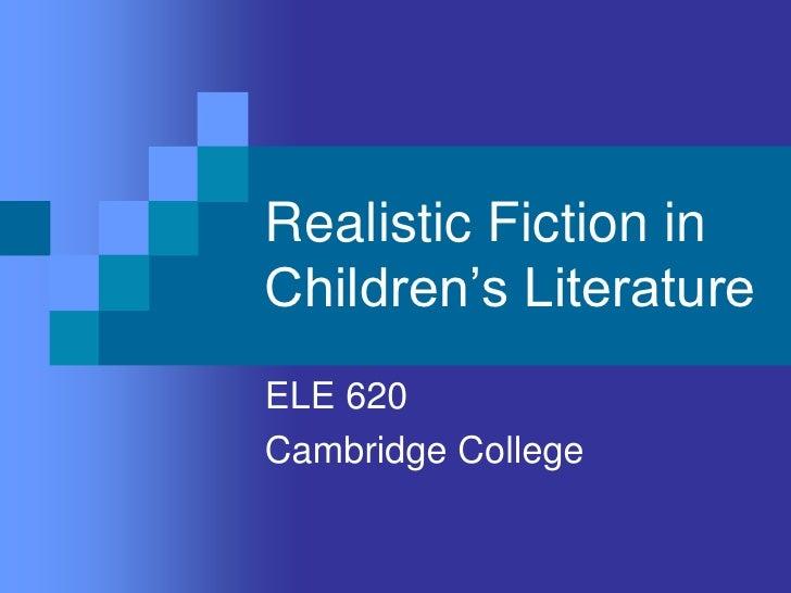 Realistic Fiction in Children's Literature ELE 620 Cambridge College