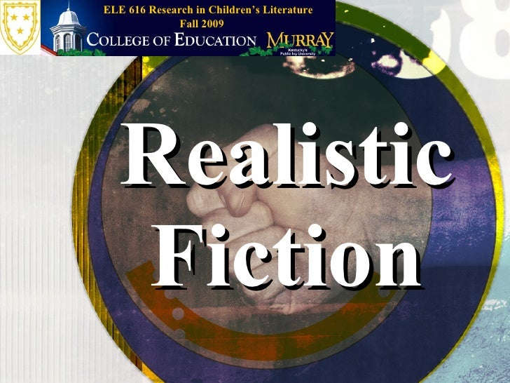 Realistic Fiction Fall 2009 ELE 616 Research in Children's Literature