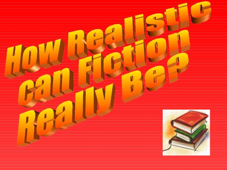 How Realistic  can Fiction  Really Be?