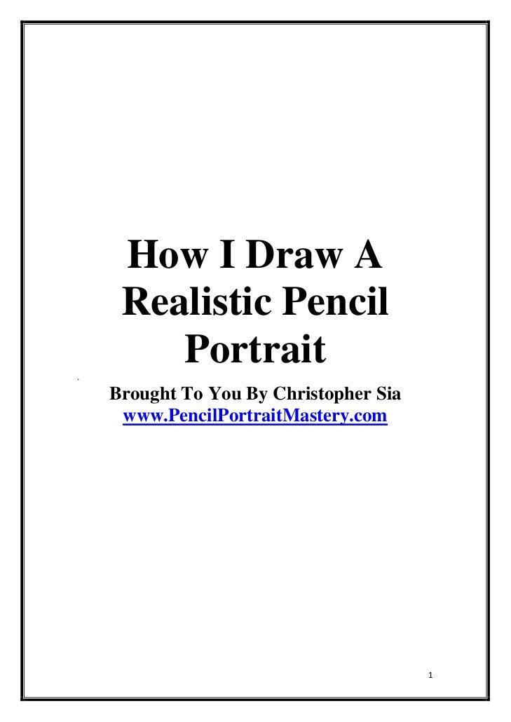 How I Draw A     Realistic Pencil.        Portrait    Brought To You By Christopher Sia     www.PencilPortraitMastery.com ...