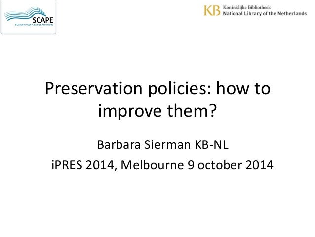 Preservation policies: how to improve them?  Barbara Sierman KB-NL  iPRES 2014, Melbourne 9 october 2014