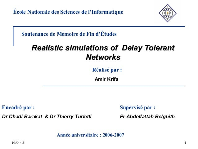 10/04/15 1 Realistic simulations of Delay TolerantRealistic simulations of Delay Tolerant NetworksNetworks Soutenance de M...