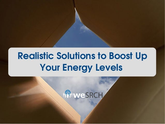 Realistic Solutions to Boost Up  Your Energy Levels