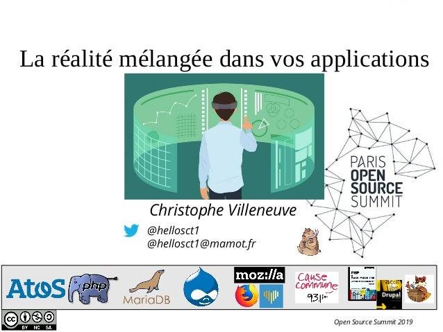 @hellosct1 @hellosct1@mamot.fr Christophe Villeneuve La réalité mélangée dans vos applications Open Source Summit 2019