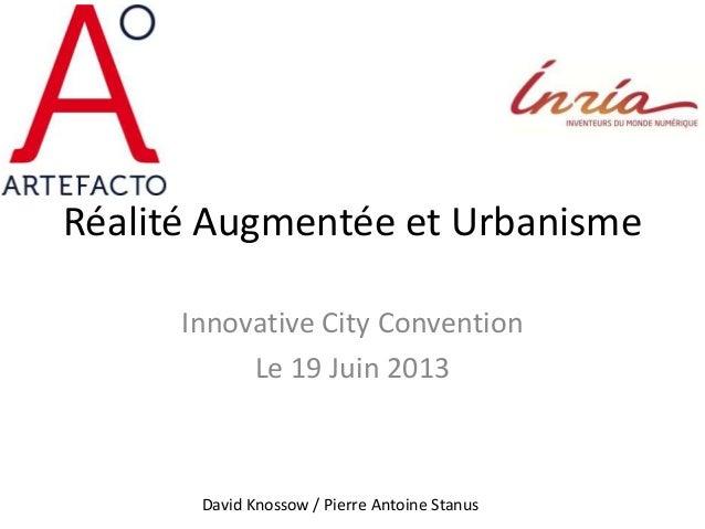 Réalité Augmentée et UrbanismeInnovative City ConventionLe 19 Juin 2013David Knossow / Pierre Antoine Stanus