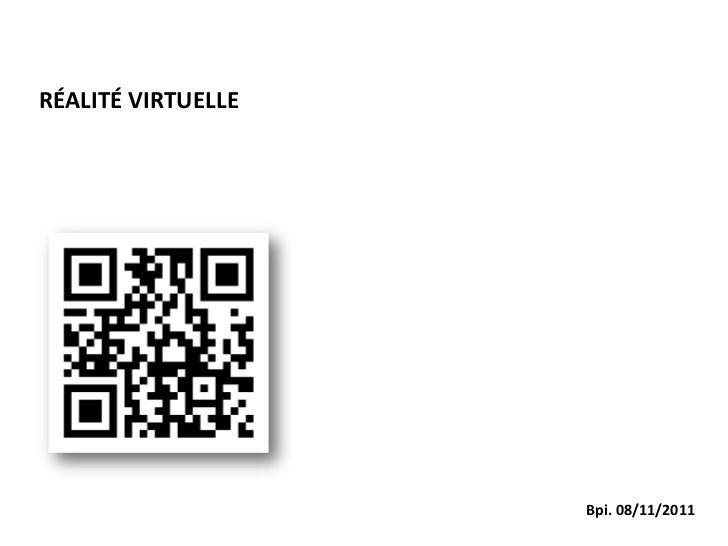 RÉALITÉ VIRTUELLE                    Bpi. 08/11/2011