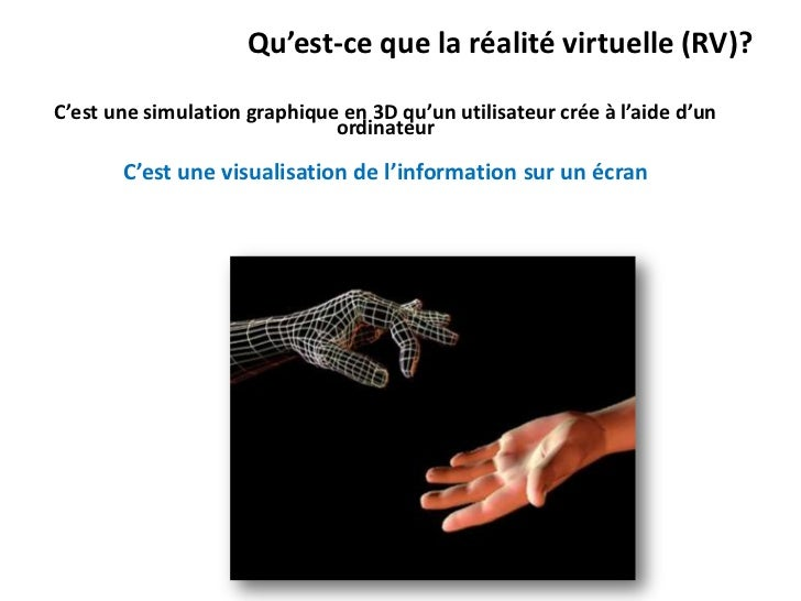 Qu'est-ce que la réalité virtuelle (RV)?C'est une simulation graphique en 3D qu'un utilisateur crée à l'aide d'un         ...