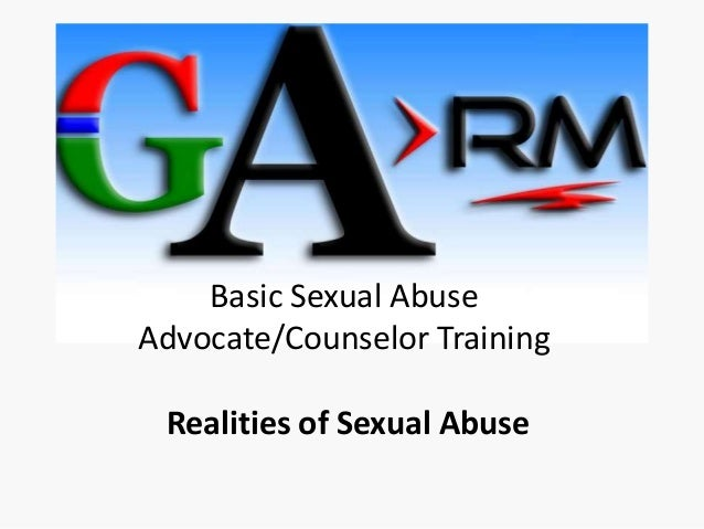 Basic Sexual AbuseAdvocate/Counselor Training Realities of Sexual Abuse