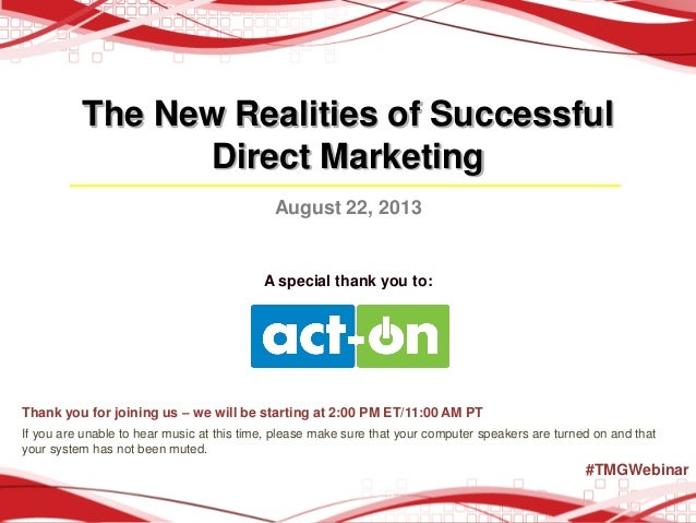 The New Realities of Successful Direct Marketing August 22, 2013 A special thank you to: Thank you for joining us – we wil...