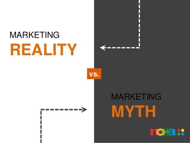 MARKETINGREALITY            vs.                  MARKETING                  MYTH
