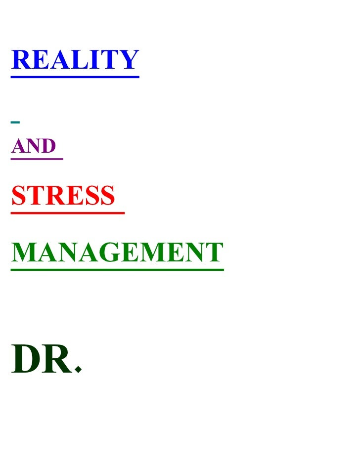 REALITY  AND  STRESS  MANAGEMENT   DR.