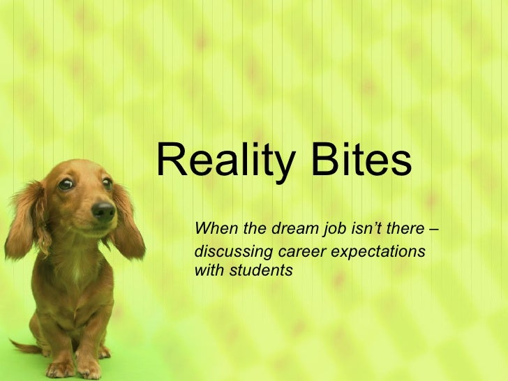 Reality Bites When the dream job isn't there –  discussing career expectations with students