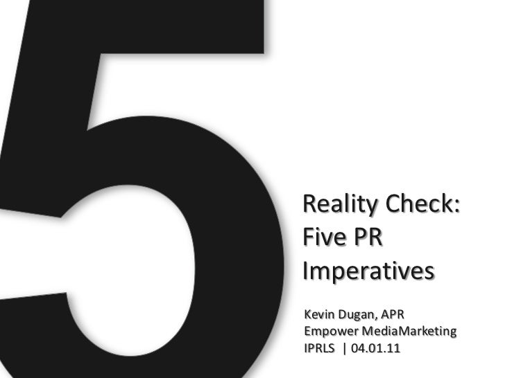 Reality Check:Five PRImperativesKevin Dugan, APREmpower MediaMarketingIPRLS | 04.01.11
