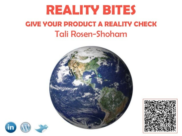 REALITY BITES GIVE YOUR PRODUCT A REALITY CHECK  Tali Rosen-Shoham