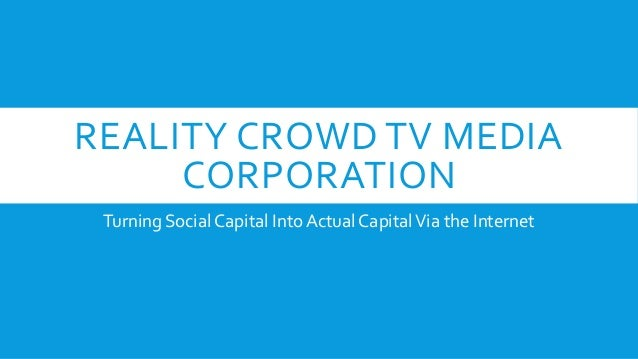 REALITY CROWD TV MEDIA  CORPORATION  Turning Social Capital Into Actual Capital Via the Internet