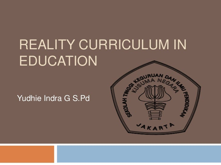 REALITY CURRICULUM IN EDUCATION<br />YudhieIndra G S.Pd<br />
