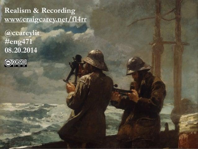 Realism & Recording www.craigcarey.net/f14rr ! @ccareylit #eng471 08.20.2014