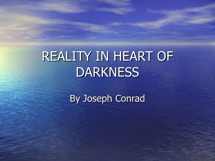 REALITY IN HEART OF DARKNESS By Joseph Conrad