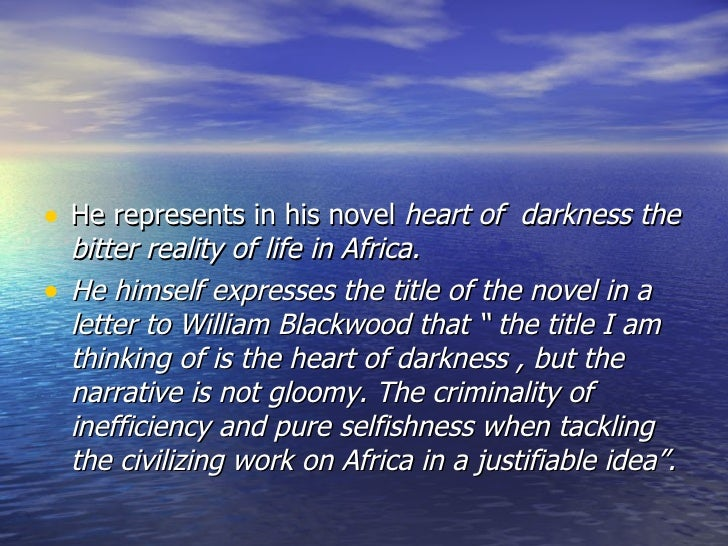 realism in heart of darkness The end of european colonisation has not rendered heart of darkness any less relevant, for conrad was interested in the making of a modern world in which colonisation was simply one facet the.