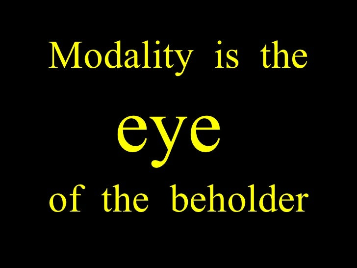 Modality is the  eye   of the beholder