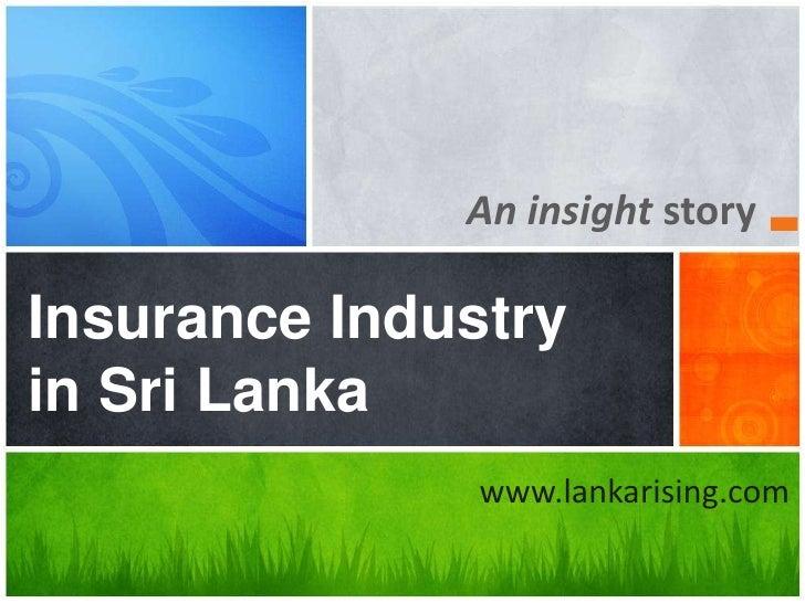 An insight story<br />Insurance Industry in Sri Lanka<br />www.lankarising.com<br />