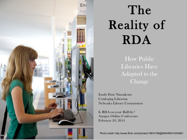 The Reality of RDA How Public Libraries Have Adapted to the Change Emily Dust Nimsakont Cataloging Librarian Nebraska Libr...