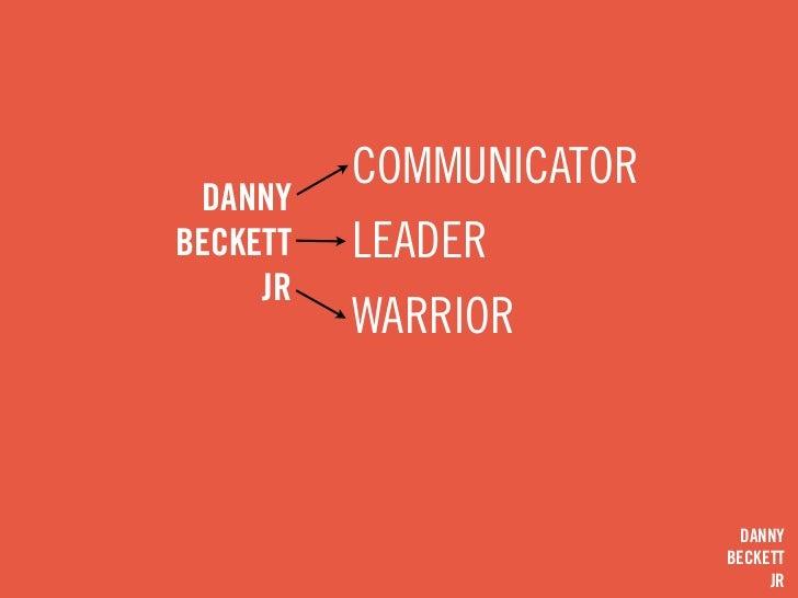 COMMUNICATOR  DANNYBECKETT   LEADER     JR          WARRIOR                          DANNY                         BECKETT...