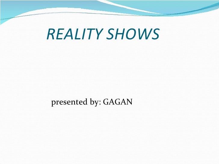 REALITY SHOWS <ul><li>presented by: GAGAN </li></ul>