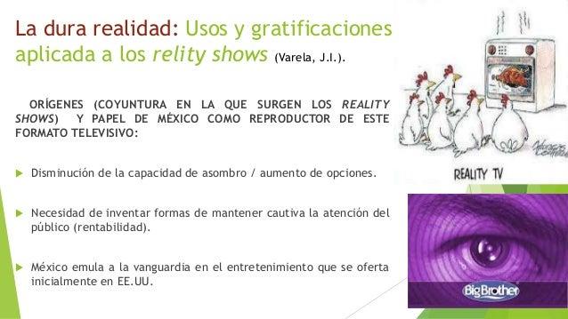 La dura realidad: Usos y gratificaciones  aplicada a los relity shows (Varela, J.I.).  ORÍGENES (COYUNTURA EN LA QUE SURGE...