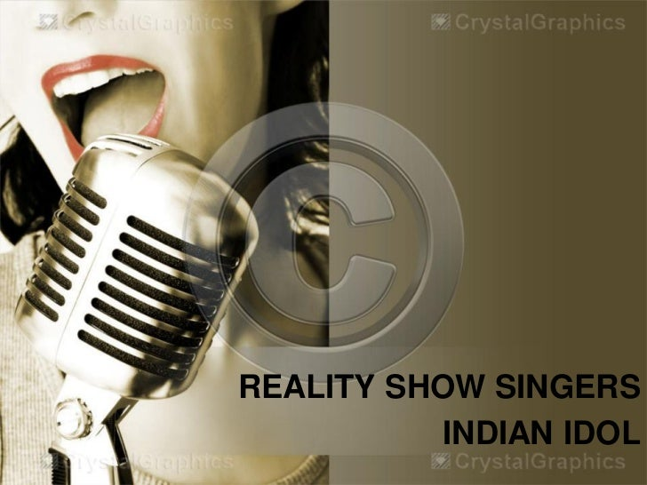 REALITY SHOW SINGERS           INDIAN IDOL