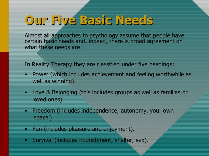Our Five Basic Needs Almost all approaches to psychology assume that people have  certain basic needs and, indeed, there i...