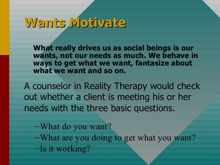 What really drives us as social beings is our wants, not our needs as much. We behave in ways to get what we want, fantasi...
