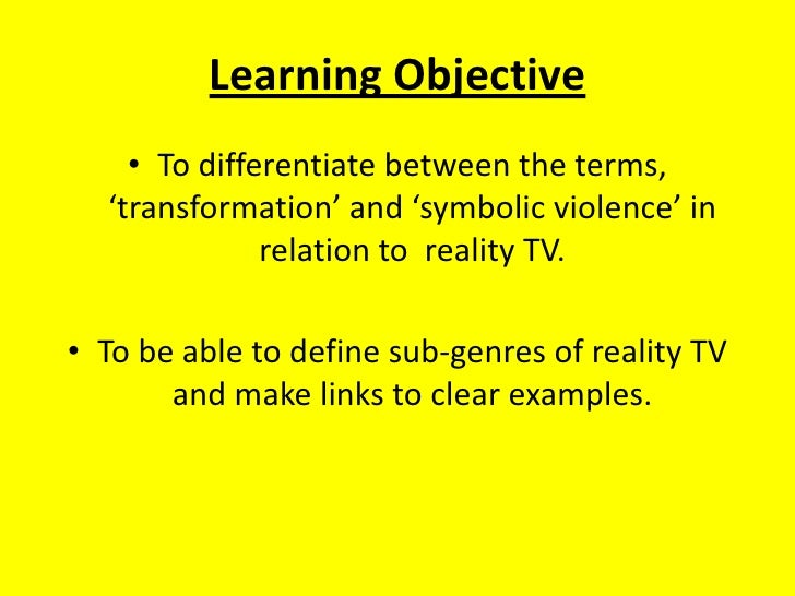 Learning Objective<br />To differentiate between the terms, 'transformation' and 'symbolic violence' in relation to  reali...