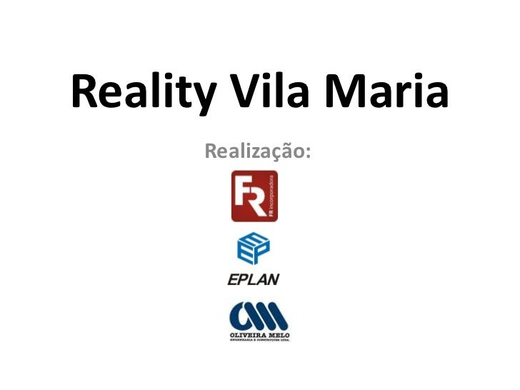 Reality Vila Maria      Realização: